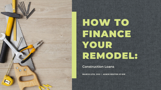 How To Finance Your Remodel: Construction Loan