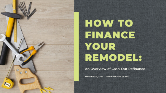 How To Finance Your Remodel: Cash-Out Refinance