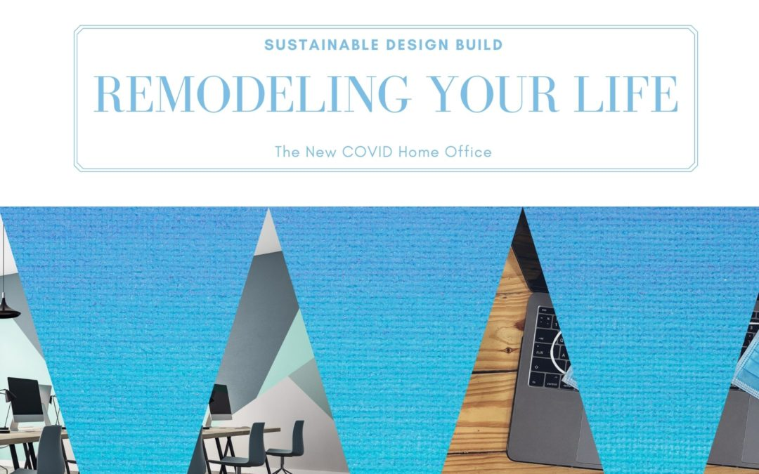 REMODELING YOUR LIFE: THE NEW COVID HOME OFFICE