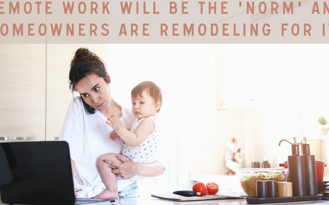Remote Work will be the 'Norm' and Homeowners are Remodeling for it.