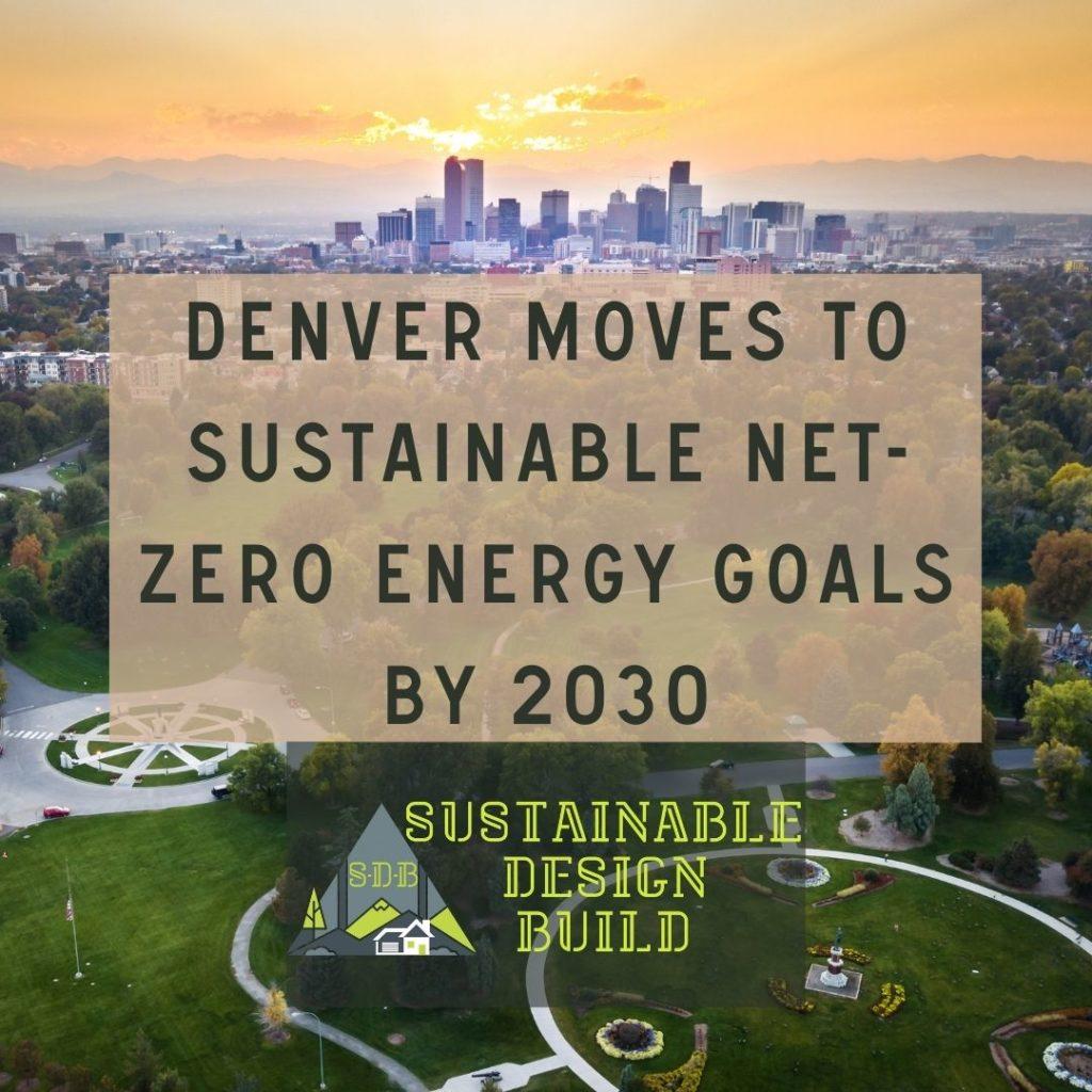 Sustainable Deisgn Build Sustainable Net Zero Denver Building Code 2024