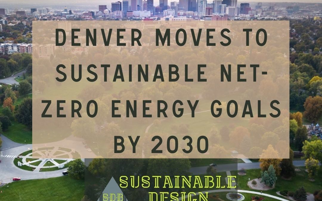 Denver moves to sustainable net zero energy in new buildings and homes by 2030