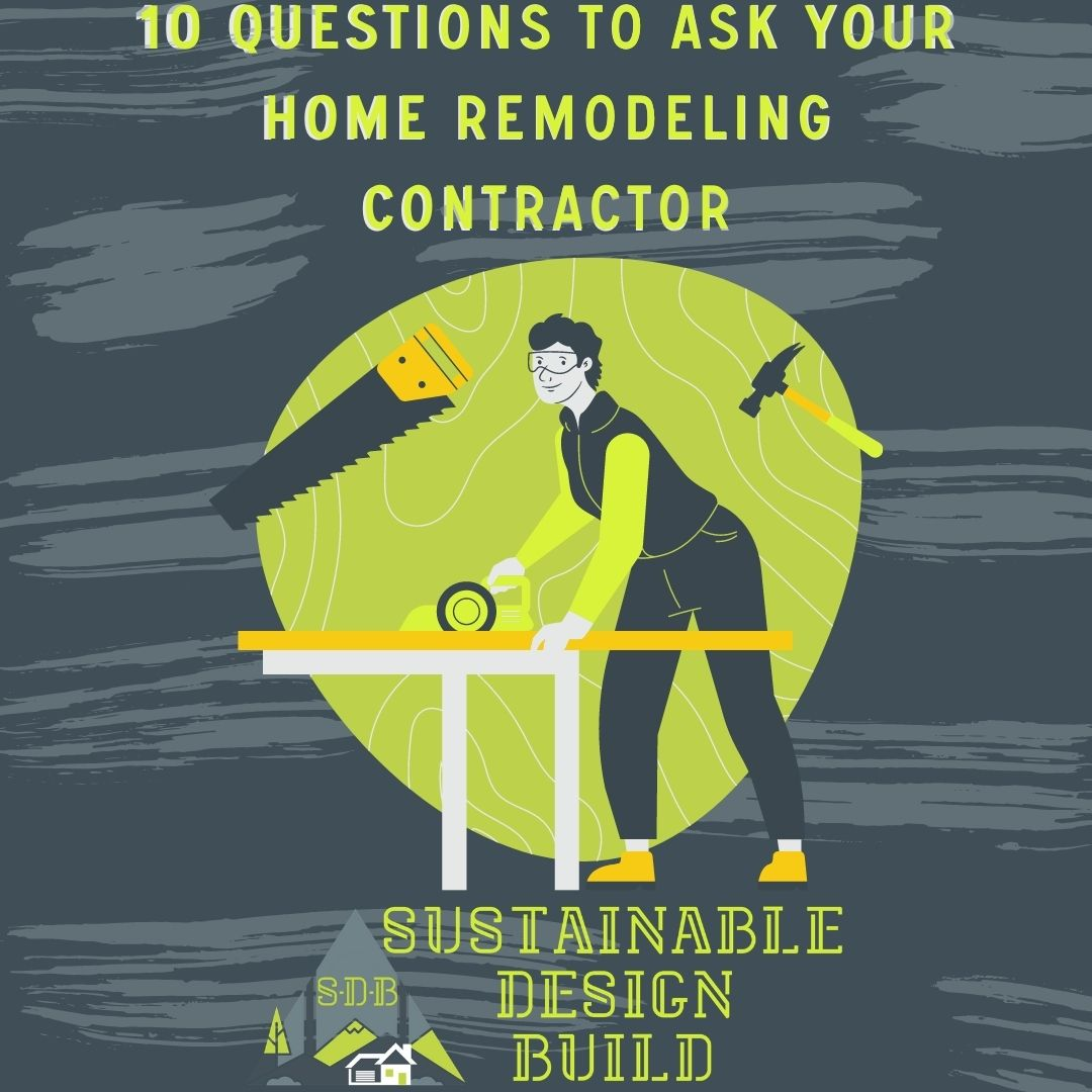10 questions to ask your home remodeling contractor 2021