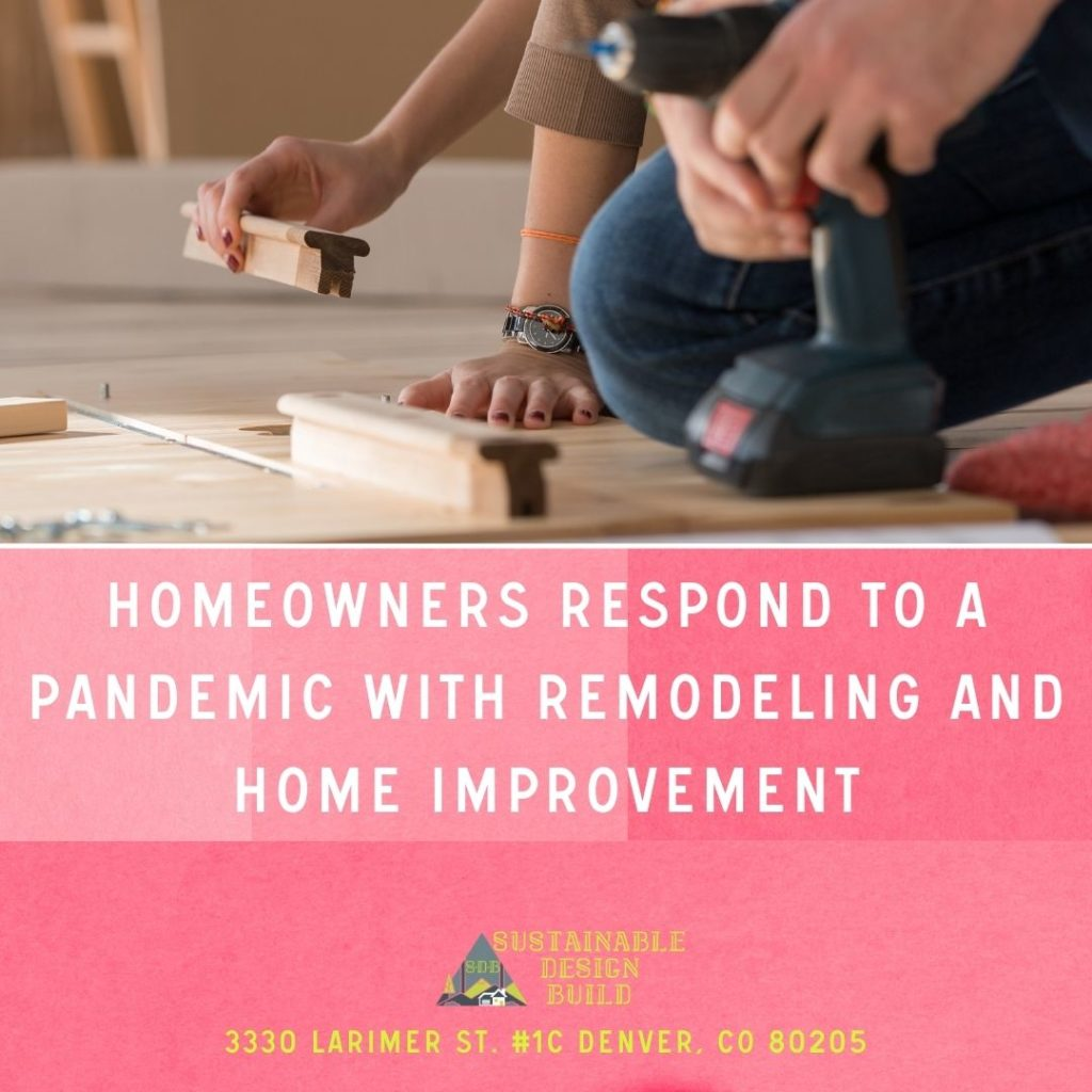 Homeowners responds to a pandemic with remodeling and home improvement sustainable design build